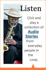 Click and play a collection of Audio Stories from everyday people in the Loop.
