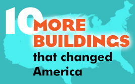 Ten MORE Buildings That Changed America