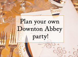 Plan your own Downton Abbey Party!