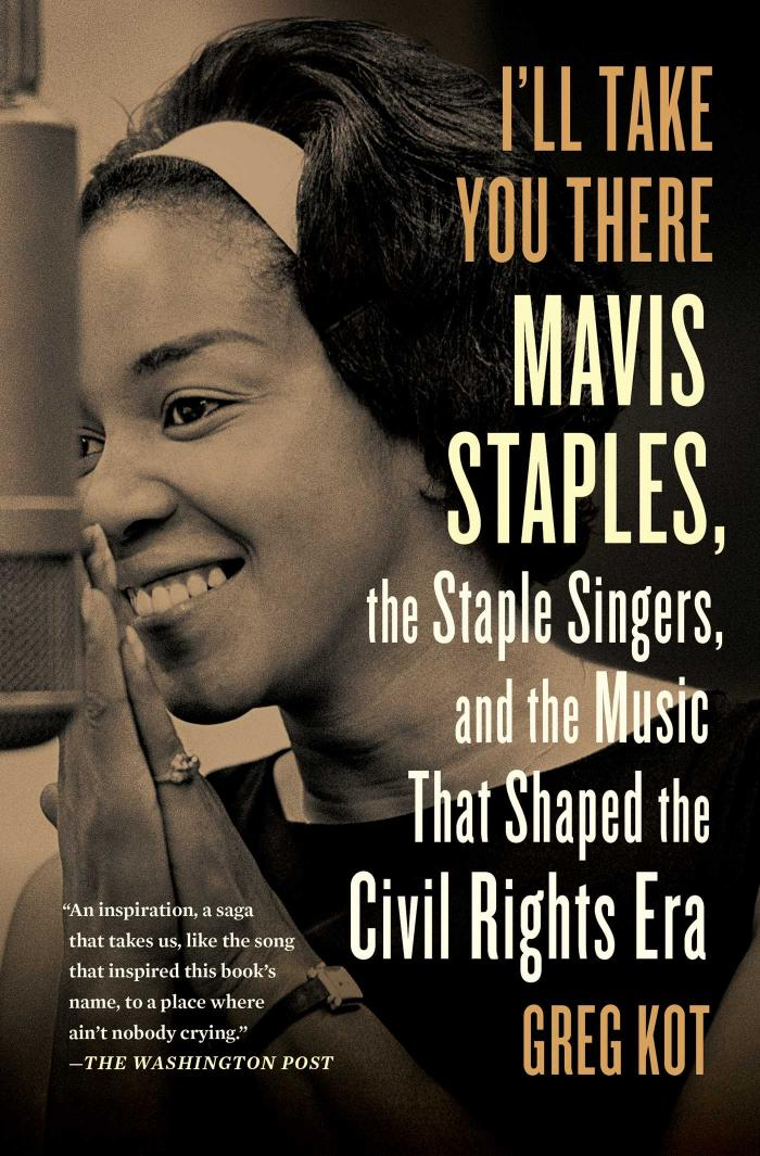 Greg Kot's I'll Take You There, a biography of Mavis Staples